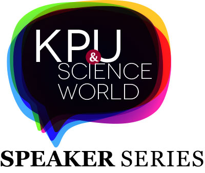 KPU & Science World Speaker Series